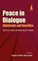 Peace in Dialogue: Universals and Specifics (Reflections: Sujata Dutta Hazarika