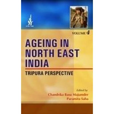 Ageing in North East India: Tripura Perspective, 4. Vols: Chandrika Basu Majumder & Paramita Saha (...