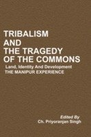 9788183701815: Tribalism and the Tragedy of the Commons: Land, Identity and Development the Manipur Experience