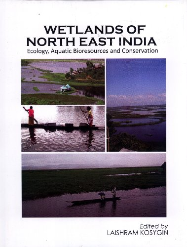 Wetlands of North East India: Ecology, Aquatic Bioresources and Conservation: Laishram Kosygin (...