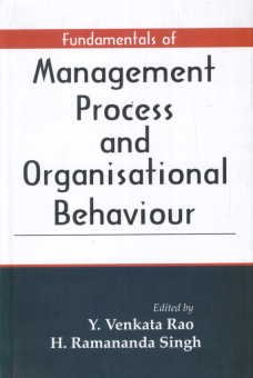 Fundamentals of Management Process and Organisational Behaviour: Y. Venkata Rao & Ramanand Singh (...