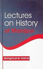 Lectures on History of Manipur: Gangmumei Kamei