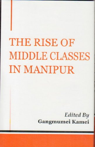 The Rise of Middle Classes in Manipur: Gangmumei Kamei