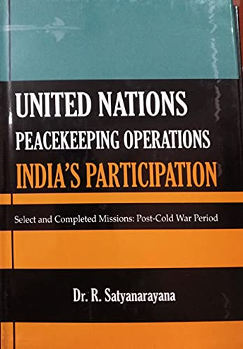 United Nations Peacekeeping Operations: Indias Participation: R. Satyanarayana