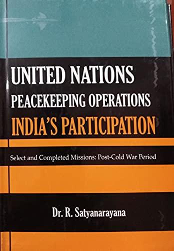 United Nations Peacekeeping Operations: Indias Participation: R. Satyanarayana
