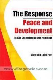 The Response: Peace and Development: in NE: Dhanabir Laishram