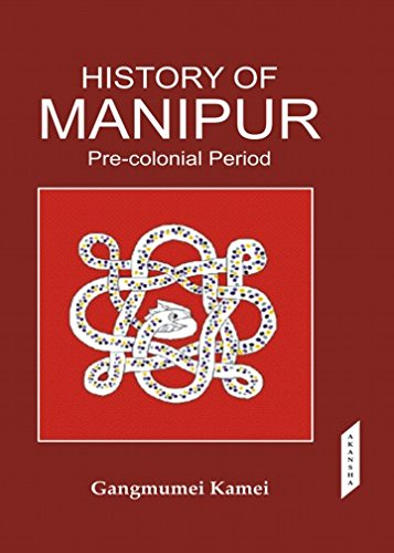 History of Manipur-Pre -Colonial Period (3rd Edition): Gangmumei Kamei