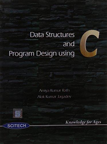 Data Structures and Program Design Using C: Amiya Kumar Rath and Alok Kumar Jagadev