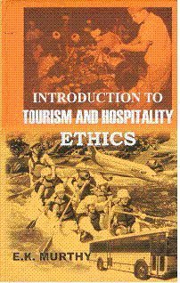 Introduction to Tourism and Hospitality Ethics: Murthy E.K.