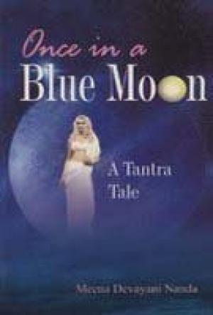 Once in Blue Moon: A Tantra Tale: Meena Devayani Nanda