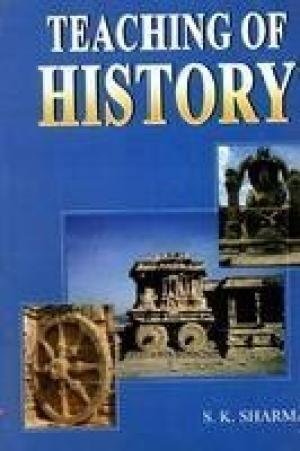 Teaching of History: S. K. Sharma