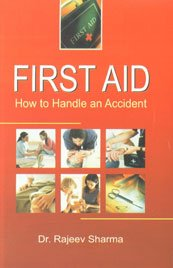 First Aid: How to Handle an Accident: Rajeev Sharma