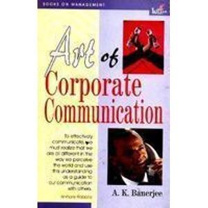 Art of Corporate Communication: A. K. Banerjee