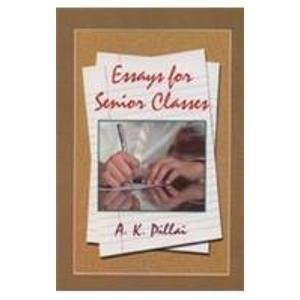 Essays for Senior Classes: A. K. Pillai