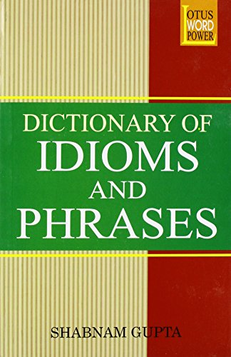 Dictionary of Idioms And Phrases: Shabnam Gupta