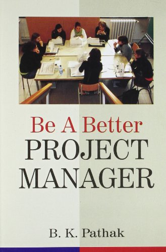 Be A Better Project Manager (New): B.K Pathak