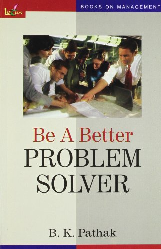 Be A Better Problem Solver (New): B.K Pathak