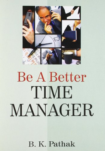 Be a Better Time Manager (New): B.K Pathak