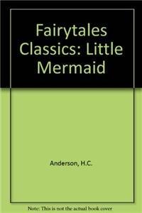 Fairytales Classics: Little Mermaid: Anderson, H.C.