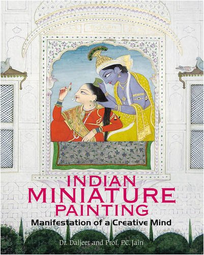 Indian Miniature Painting: Manifestation of a Creative Mind: Dr Daljeet and Prof. P.C. Jain