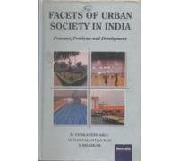 Facets of Urban Society in India: Process, Problems and Development: D. Venkateswarlu,M. Hanumantha...