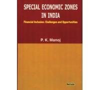 Special Economic Zones in India: Financial Inclusion: P.K. Manoj