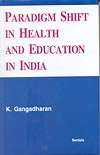 Paradigm Shift in Health and Education in India: K. Gangadharan