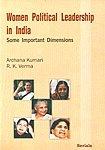 Women Political Leadership in India: Some Important Dimensions: Archana Kumari,R.K. Verma