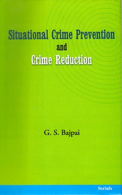 Situational Crime Prevention and Crime Reduction: G.S. Bajpai