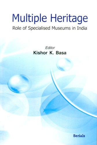 Multiple Heritage Role Of Specialised Museums In: Kishor K. Basa