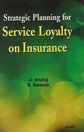 Strategic Planning for Service Loyalty on Insurance: Ramesh R. Arulraj