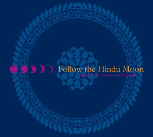 Follow the Hindu Moon: A Guide to the Festivals of South India: Sitaraman, Soumya Aravind