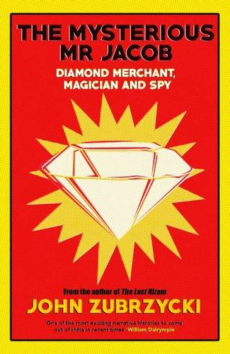 The Mysterious Mr Jacob: Diamond Merchant Magician and Spy: John Zubrzycki