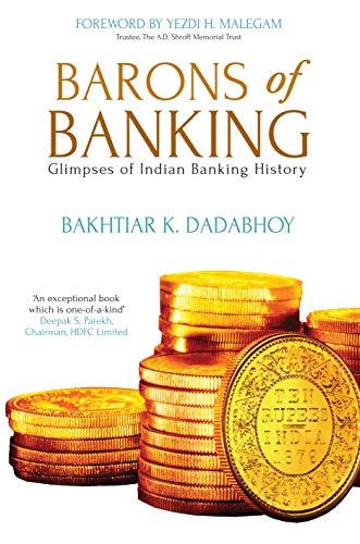 Barons of Banking; Glimpses of Indian Banking: Bakhtiar K. Dadabhoy