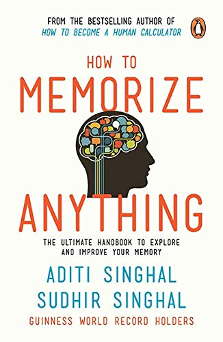 How to Memorize Anything : The Ultimate: Aditi Singhal,Sudhir Singhal
