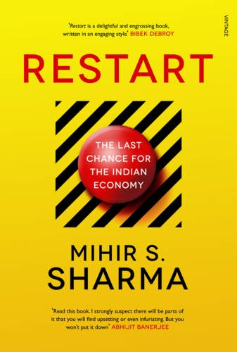 Restart: The Last Chance for the Indian Economy: Mihir S. Sharma