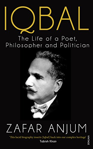 Iqbal: The Life of a Poet, Philosopher and Politician: Zafar Anjum