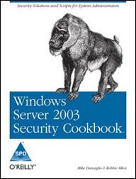 Windows Server 2003 Security Cookbook: Security Solutions and Scripts for System Administrators: ...