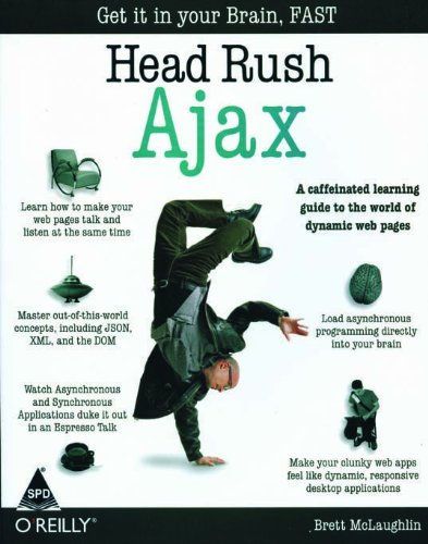 Head Rush Ajax: A Caffeinated Learning Guide to the world of Dynamic Web pages: Brett McLaughlin