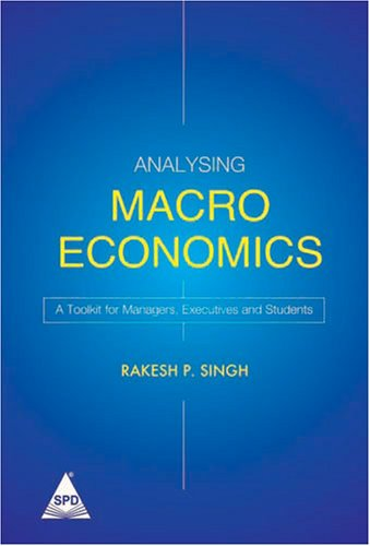 Analysing Macro Economics: A Toolkit for Managers, Executives and Students: Rakesh P. Singh