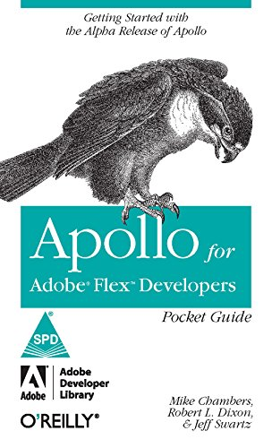 Apollo for Adobe Flex Developers Pocket Guide: Getting Strated with the Alpha Release of Apollo: ...