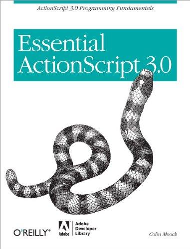 Essential ActionScript 3.0: ActionScript 3.0 Programming Fundamentals: Colin Moock