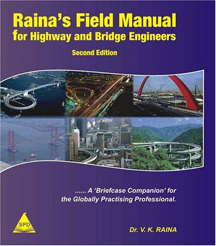 Raina`s Field Manual for Highway and Bridge Engineers: A Briefcase Companion for the Globally ...