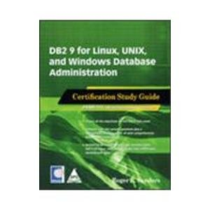 DB2 9 for Linux, UNIX and Windows Database Administration: Certification Study Guide; Exam 731: ...