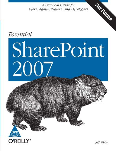 Essential SharePoint 2007: A Practical Guide for Users, Administrators and Developers (Second ...
