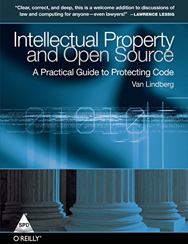 Intellectual Property and Open Source: A Practical Guide to Protecting Code: Van Lindberg