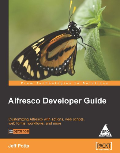 Alfresco Developer Guide: Customizing Alfresco with Actions, Web Scripts, Web Forms, Workflows, and...
