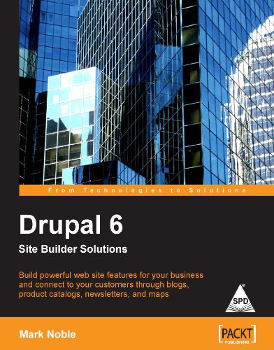 Drupal 6 Site Builder Solutions: Build powerful website features for your business and connect to ...