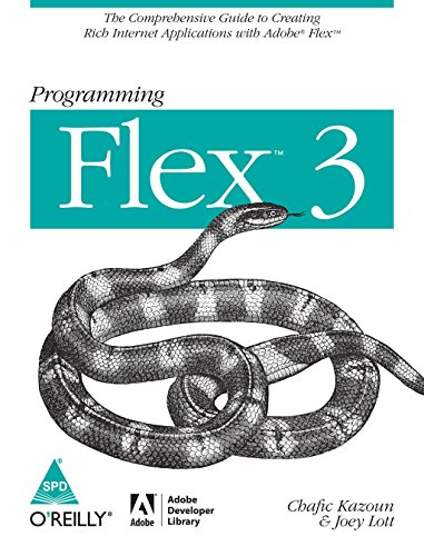 Programming Flex 3: The Comprehensive Guide to Creating Rich Internet Applications with Adobe Flex:...