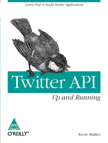 9788184047271: Twitter API: Up and Running: Learn How to Build Applications with the Twitter AP